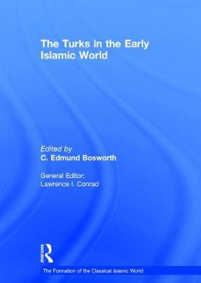 The Turks in the Early Islamic World - The Formation of the Classical Islamic World (Hardback)