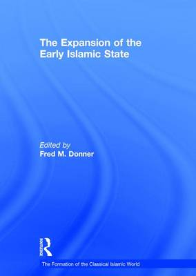 The Expansion of the Early Islamic State - The Formation of the Classical Islamic World (Hardback)