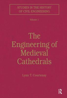 The Engineering of Medieval Cathedrals - Studies in the History of Civil Engineering (Hardback)