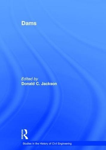 Dams - Studies in the History of Civil Engineering (Hardback)
