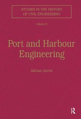 Port and Harbour Engineering - Studies in the History of Civil Engineering (Hardback)