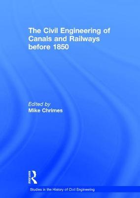 The Civil Engineering of Canals and Railways before 1850 - Studies in the History of Civil Engineering (Hardback)