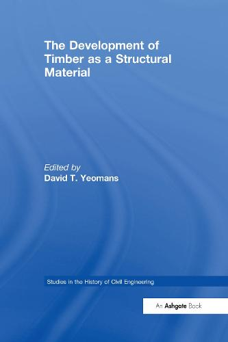 The Development of Timber as a Structural Material - Studies in the History of Civil Engineering (Hardback)
