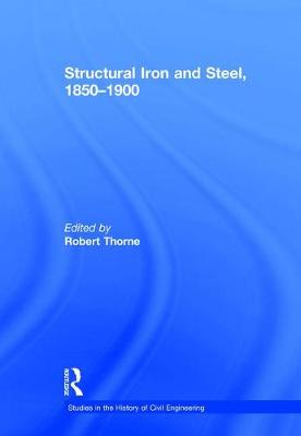 Structural Iron and Steel, 1850-1900 - Studies in the History of Civil Engineering (Hardback)