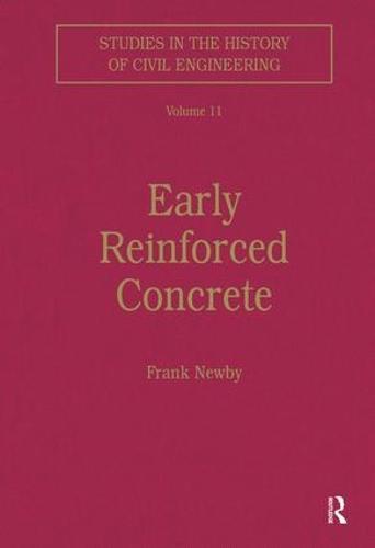 Early Reinforced Concrete - Studies in the History of Civil Engineering (Hardback)