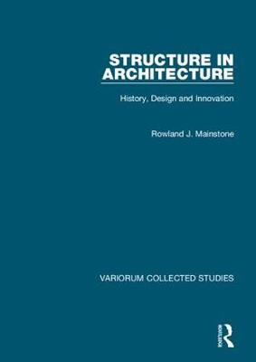 Structure in Architecture: History, Design and Innovation - Variorum Collected Studies (Hardback)