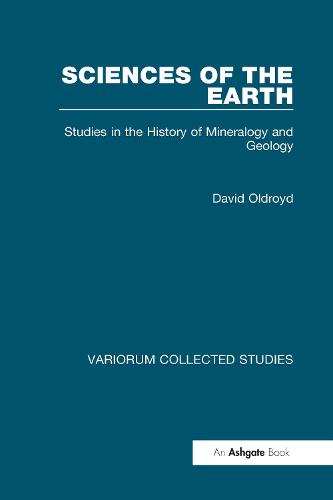 Sciences of the Earth: Studies in the History of Mineralogy and Geology - Variorum Collected Studies (Hardback)