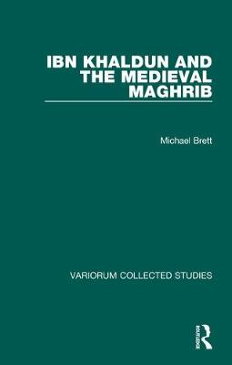 Ibn Khaldun and the Medieval Maghrib - Variorum Collected Studies (Hardback)