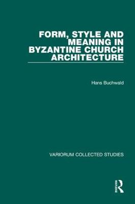Form, Style and Meaning in Byzantine Church Architecture - Variorum Collected Studies (Hardback)