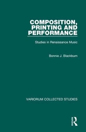 Composition, Printing and Performance: Studies in Renaissance Music - Variorum Collected Studies (Hardback)