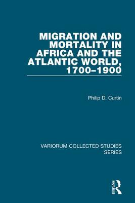 Migration and Mortality in Africa and the Atlantic World, 1700-1900 - Variorum Collected Studies (Hardback)