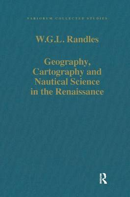 Geography, Cartography and Nautical Science in the Renaissance: The Impact of the Great Discoveries - Variorum Collected Studies (Hardback)