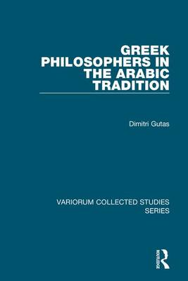 Greek Philosophers in the Arabic Tradition - Variorum Collected Studies (Hardback)