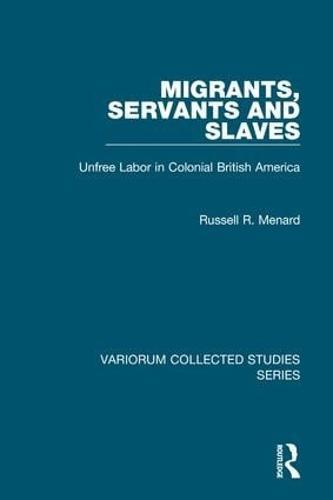 Migrants, Servants and Slaves: Unfree Labor in Colonial British America - Variorum Collected Studies (Hardback)