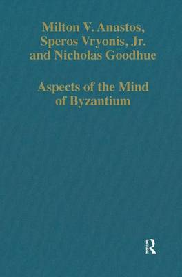 Aspects of the Mind of Byzantium: Political Theory, Theology, and Ecclesiastical Relations with the See of Rome - Variorum Collected Studies (Hardback)