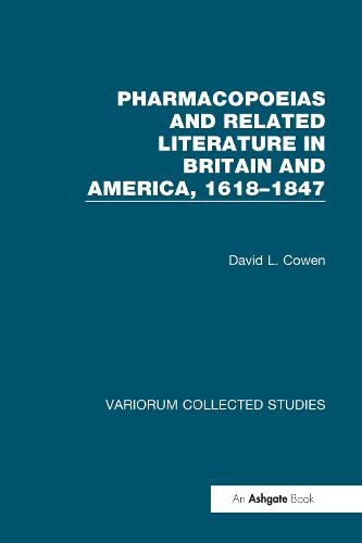Pharmacopoeias and Related Literature in Britain and America, 1618-1847 - Variorum Collected Studies (Hardback)