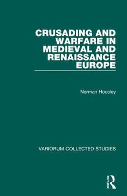 Crusading and Warfare in Medieval and Renaissance Europe - Variorum Collected Studies (Hardback)