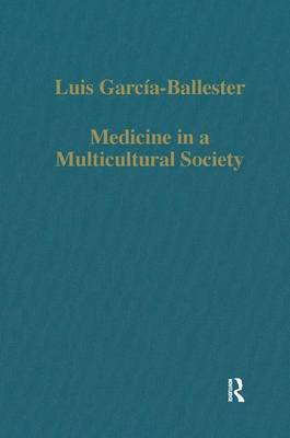 Medicine in a Multicultural Society: Christian, Jewish and Muslim Practitioners in the Spanish Kingdoms, 1222-1610 - Variorum Collected Studies (Hardback)