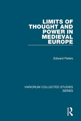Limits of Thought and Power in Medieval Europe - Variorum Collected Studies (Hardback)