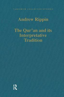 The Qur'an and its Interpretative Tradition - Variorum Collected Studies (Hardback)