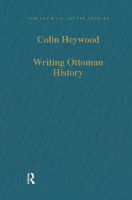 Writing Ottoman History: Documents and Interpretations - Variorum Collected Studies (Hardback)
