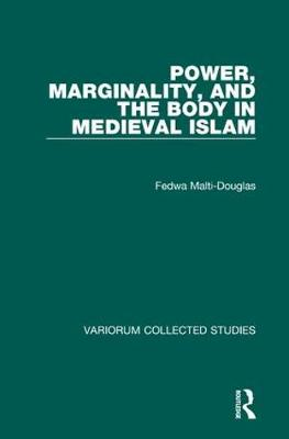 Power, Marginality, and the Body in Medieval Islam - Variorum Collected Studies (Hardback)