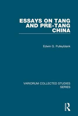 Essays on Tang and pre-Tang China - Variorum Collected Studies (Hardback)