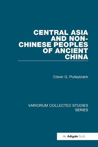 Central Asia and Non-Chinese Peoples of Ancient China - Variorum Collected Studies (Hardback)