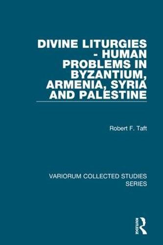 Divine Liturgies - Human Problems in Byzantium, Armenia, Syria and Palestine - Variorum Collected Studies (Hardback)