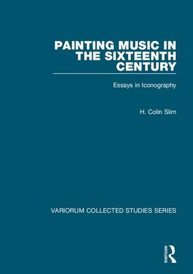 Painting Music in the Sixteenth Century: Essays in Iconography - Variorum Collected Studies (Hardback)