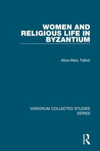 Women and Religious Life in Byzantium - Variorum Collected Studies (Hardback)