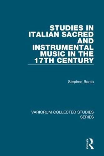 Studies in Italian Sacred and Instrumental Music in the 17th Century - Variorum Collected Studies (Hardback)