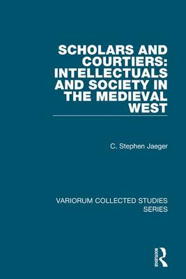 Scholars and Courtiers: Intellectuals and Society in the Medieval West - Variorum Collected Studies (Hardback)