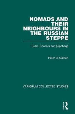Nomads and their Neighbours in the Russian Steppe: Turks, Khazars and Qipchaqs - Variorum Collected Studies (Hardback)