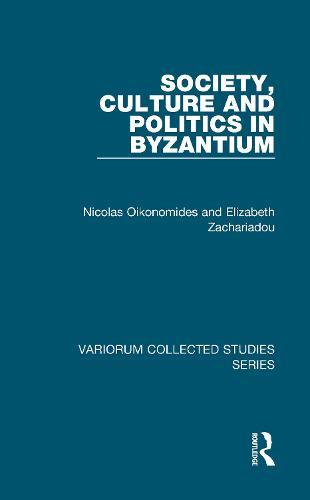 Society, Culture and Politics in Byzantium - Variorum Collected Studies (Hardback)
