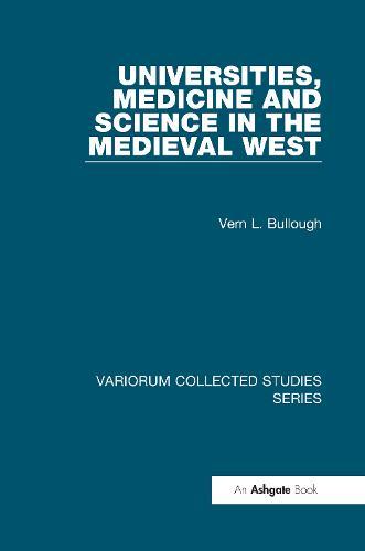 Universities, Medicine and Science in the Medieval West - Variorum Collected Studies (Hardback)