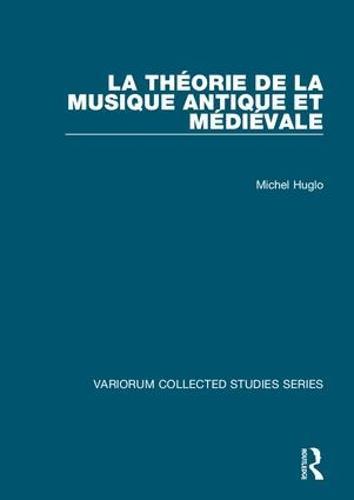 La theorie de la musique antique et medievale - Variorum Collected Studies (Hardback)
