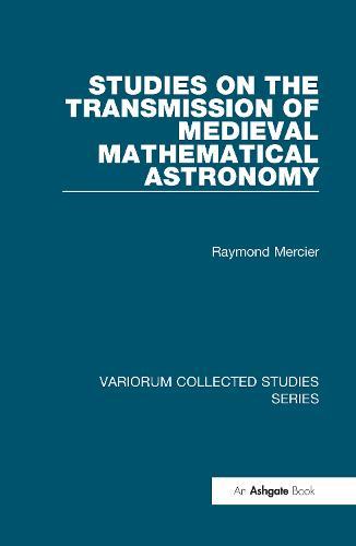 Studies on the Transmission of Medieval Mathematical Astronomy - Variorum Collected Studies (Hardback)