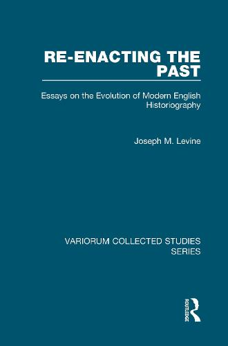 Re-enacting the Past: Essays on the Evolution of Modern English Historiography - Variorum Collected Studies (Hardback)