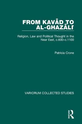 From Kavad to al-Ghazali: Religion, Law and Political Thought in the Near East, c.600-c.1100 - Variorum Collected Studies (Hardback)