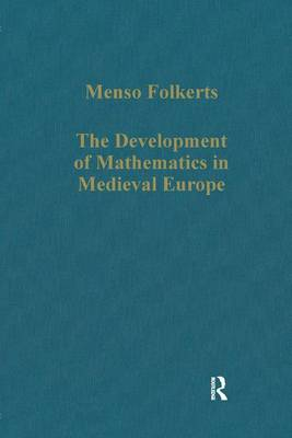The Development of Mathematics in Medieval Europe: The Arabs, Euclid, Regiomontanus - Variorum Collected Studies (Hardback)