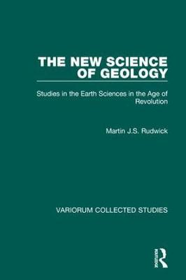The New Science of Geology: Studies in the Earth Sciences in the Age of Revolution - Variorum Collected Studies (Hardback)