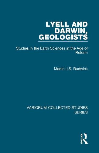 Lyell and Darwin, Geologists: Studies in the Earth Sciences in the Age of Reform - Variorum Collected Studies (Hardback)