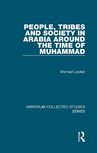 People, Tribes and Society in Arabia Around the Time of Muhammad - Variorum Collected Studies (Hardback)