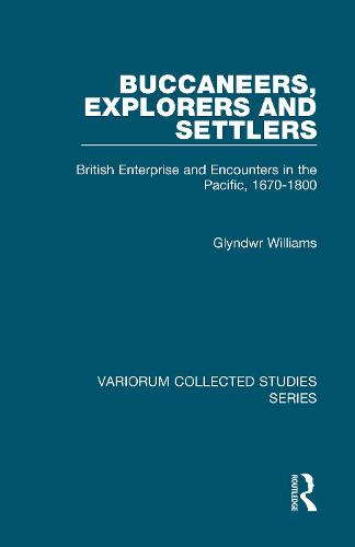 Buccaneers, Explorers and Settlers: British Enterprise and Encounters in the Pacific, 1670-1800 - Variorum Collected Studies (Hardback)