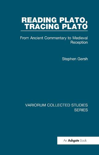 Reading Plato, Tracing Plato: From Ancient Commentary to Medieval Reception - Variorum Collected Studies (Hardback)