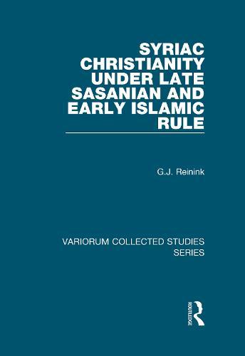 Syriac Christianity under Late Sasanian and Early Islamic Rule - Variorum Collected Studies (Hardback)