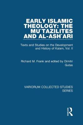 Early Islamic Theology: The Mu`tazilites and al-Ash`ari: Texts and Studies on the Development and History of Kalam, Vol. II - Variorum Collected Studies (Hardback)