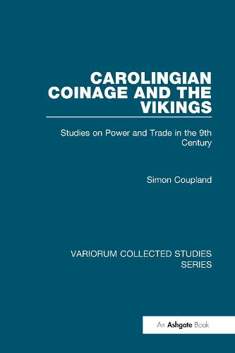 Carolingian Coinage and the Vikings: Studies on Power and Trade in the 9th Century - Variorum Collected Studies (Hardback)