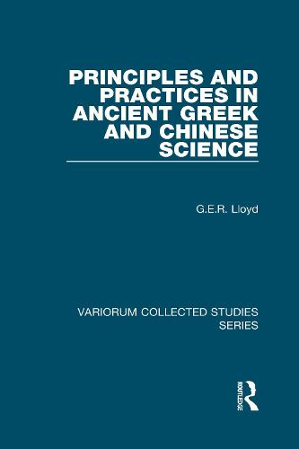 Principles and Practices in Ancient Greek and Chinese Science - Variorum Collected Studies (Hardback)